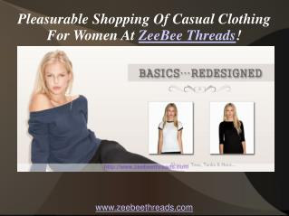 Pleasurable Shopping Of Casual Clothing For Women At  ZeeBee Threads !