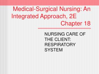 Medical-Surgical Nursing: An   Integrated Approach, 2E        Chapter 18