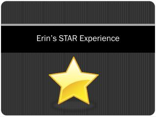 Erin�s STAR Experience