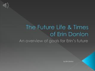 The Future Life & Times  of Erin Donlon