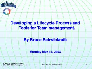 Developing a Lifecycle Process and Tools for Team management.   By Bruce Schwickrath  Monday May 12, 2003