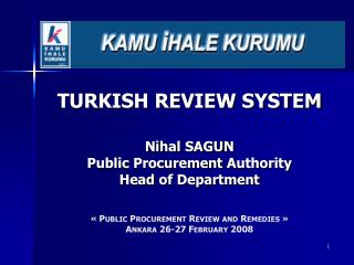 TURKISH REVIEW SYSTEM Nihal SAGUN Public Procurement Authority Head  of  Department