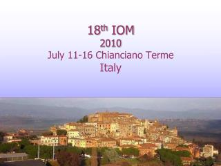 18 th  IOM  2010  July 11-16 Chianciano Terme  Italy