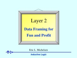 Layer 2  Data Framing for Fun and Profit