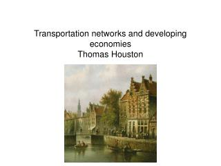 Transportation networks and developing economies Thomas Houston