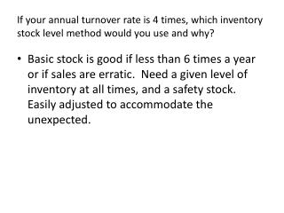 If your annual turnover rate is 4 times, which inventory stock level method would you use and why?