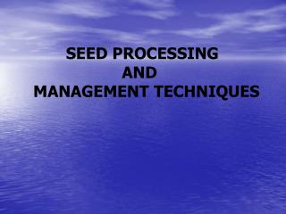 SEED PROCESSING                      AND  MANAGEMENT TECHNIQUES