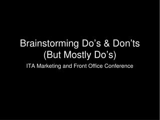 Brainstorming Do ' s & Don ' ts (But Mostly Do ' s)