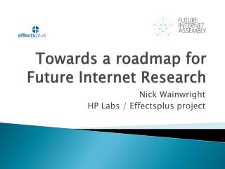 Towards  a roadmap for Future Internet  R esearch