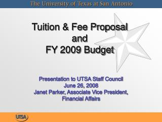 Tuition & Fee Proposal and FY 2009 Budget