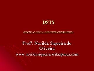 DSTS  ( DOENÇAS SEXUALMENTETRANSMISSÍVEIS)