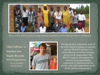 Chris Valleau,  ' 12 Summer 2011 Kigali, Rwanda REACH Organization Focus :  Genocide