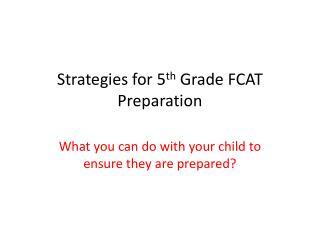 Strategies for 5 th  Grade FCAT Preparation