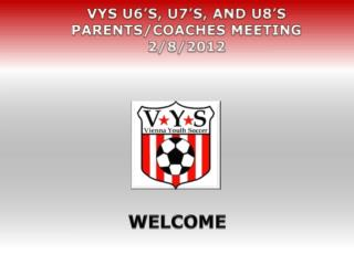 VYS U6�s, U7�s, and U8�s Parents/Coaches Meeting  2/8/2012