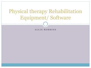 Physical therapy Rehabilitation  Equipment/ Software