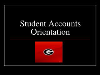 Student Accounts Orientation