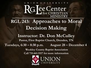 RGL 243: Approaches to Moral Decision Making Instructor: Dr. Don McCulley