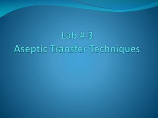 Lab # 3  Aseptic Transfer Techniques