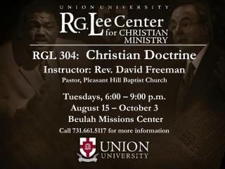 RGL 304: Christian Doctrine Instructor: Rev. David Freeman Pastor, Pleasant Hill Baptist Church