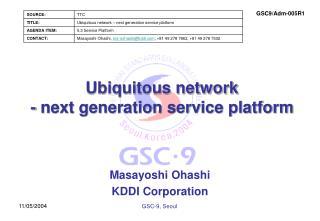 Ubiquitous network - next generation service platform