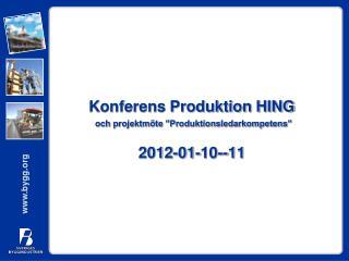 """Konferens Produktion HING och projektmöte """"Produktionsledarkompetens""""  2012-01-10--11"""