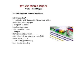 ATTUCKS MIDDLE SCHOOL A Total School Magnet 2012-13 Suggested Student Supply List LARGE book bag *