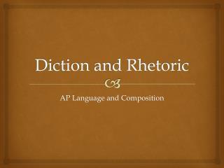 Diction and Rhetoric