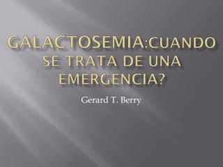 GALACTOSEMIA : Cuando se trata  de una emergencia ?