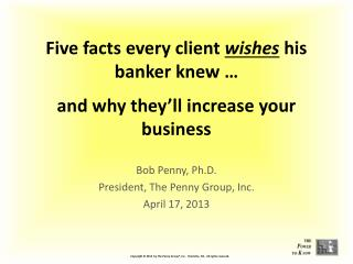 Five facts every client  wishes his banker knew … and why they'll increase your business