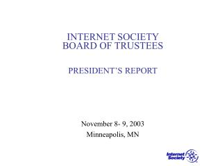 INTERNET SOCIETY  BOARD OF TRUSTEES PRESIDENT'S REPORT