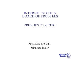 INTERNET SOCIETY  BOARD OF TRUSTEES PRESIDENT'S REPORT