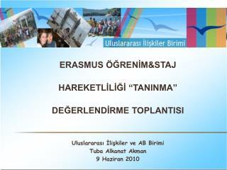 """ERASMUS ÖĞRENİM&STAJ  HAREKETLİLİĞİ """"TANINMA""""  DEĞERLENDİRME TOPLANTISI"""