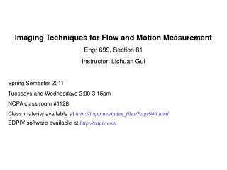 Imaging Techniques for Flow and Motion Measurement Engr 699, Section 81 Instructor: Lichuan Gui