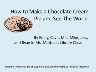 How to Make a Chocolate Cream                          Pie and See The World