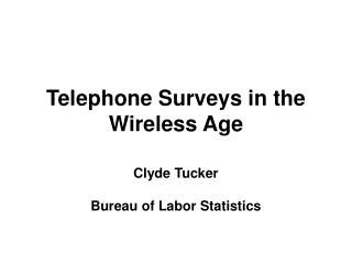 Telephone Surveys in the Wireless Age