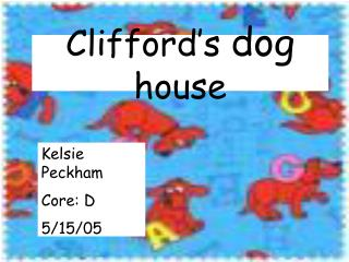 Clifford�s  dog  house