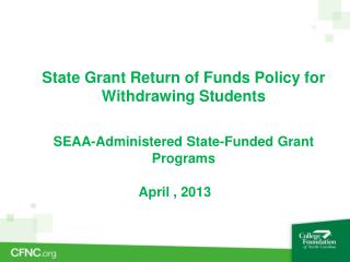 State Grant Return of Funds Policy for 	Withdrawing Students
