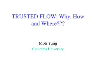 TRUSTED FLOW: Why, How and Where???