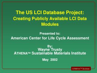 The US LCI Database Project:  Creating Publicly Available LCI Data Modules  Presented to: