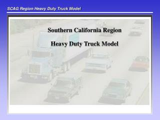 Southern California Region Heavy Duty Truck Model