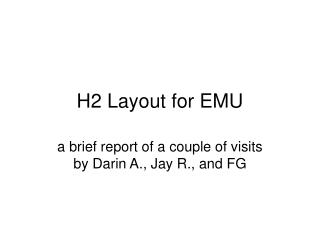 H2 Layout for EMU