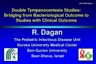 R. Dagan The Pediatric Infectious Disease Unit Soroka University Medical Center