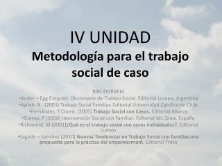 IV  UNIDAD Metodología para el trabajo social de caso