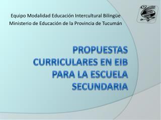 PROPUESTAS CURRICULARES EN EIB PARA LA ESCUELA SECUNDARIA