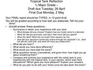 Tropical Tank Reflection ½ Major Grade – Draft due Tuesday, 26 April Final Due Monday, 2 May
