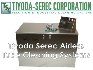 Tiyoda Serec Airless Tube Cleaning Systems