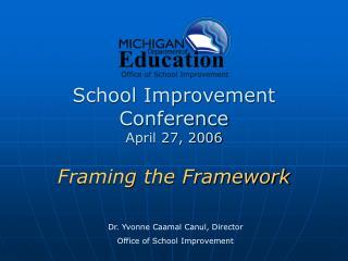 School Improvement Conference April 27, 2006 Framing the Framework