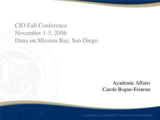 CIO Fall Conference November 1-3, 2006 Dana on Mission Bay, San Diego