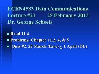 ECEN4533 Data Communications Lecture #2125 February 2013 Dr. George Scheets