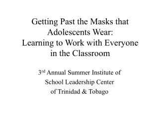 Getting Past the Masks that Adolescents Wear:  Learning to Work with Everyone  in the Classroom